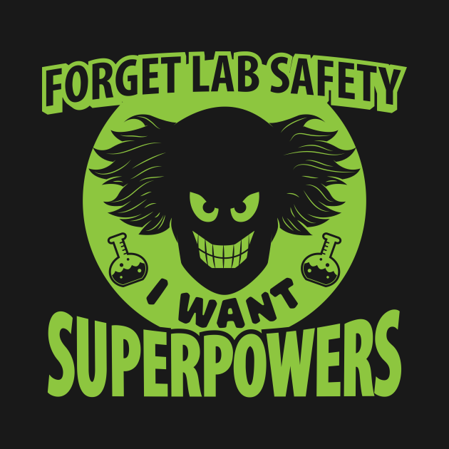Forget Lab Safety I Want Superpowers