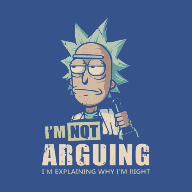 I'm Not Arguing - Rick And Morty