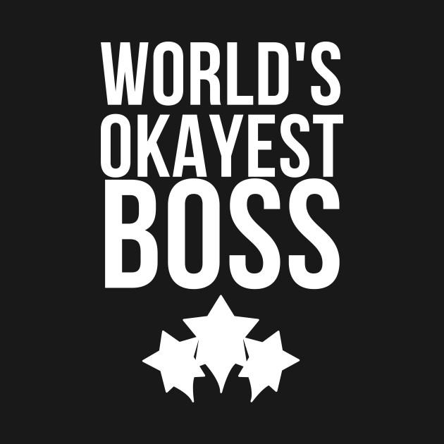 WORLDS OKAYEST BOSS - FUNNY BOSS DAY GIFTS SHIRT