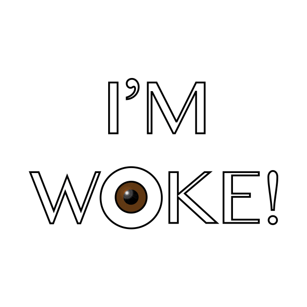 I'm Woke!