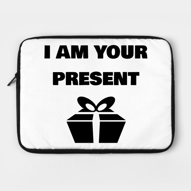 i am your present