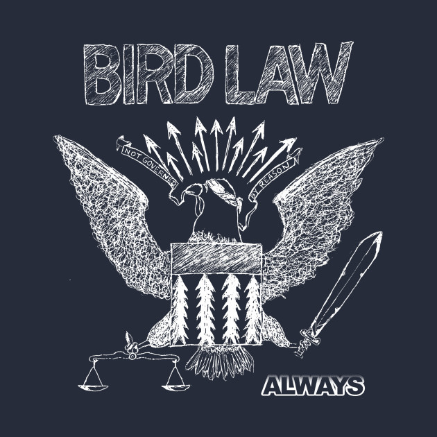 Bird Law: Not Governed by Reason