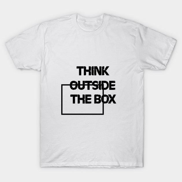 f45c296a9 Think outside the box - Think Outside The Box - T-Shirt | TeePublic