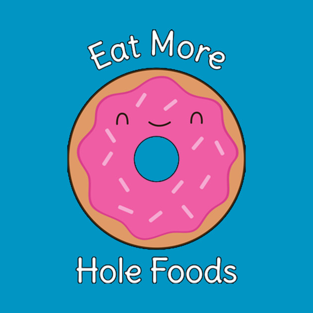 Donut - Eat More Hole Foods