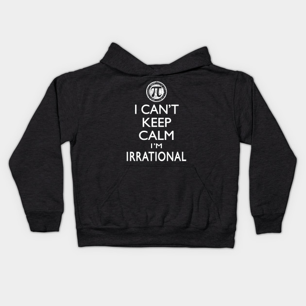 Can't Keep Calm I'm Irrational Pi Day