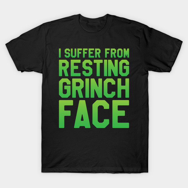 f1b5a9dbebd2e I Suffer From Resting Grinch Face - Funny Christmas T-Shirt