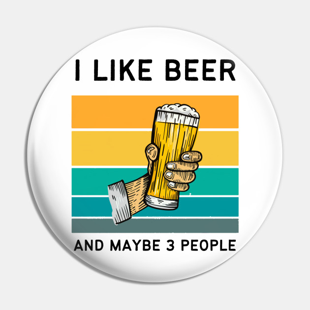 I Like Beer And Maybe 3 People