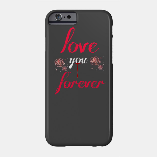 New Valentine Love You Forever Phone Case