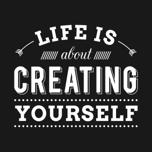 Life is about creating yourself – Motivational t-shirts