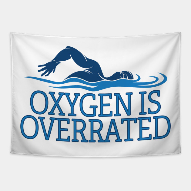 Swimmer Funny - Oxygen Is Overrated