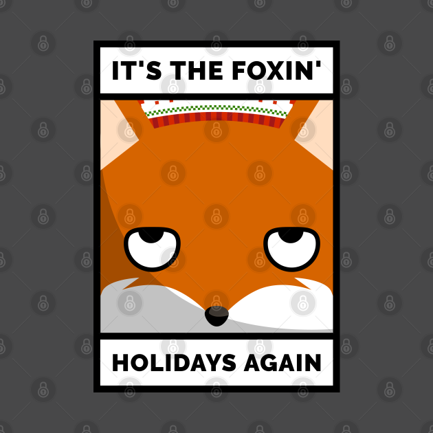 It's The Foxin' Holidays Again Funny Sarcastic Design