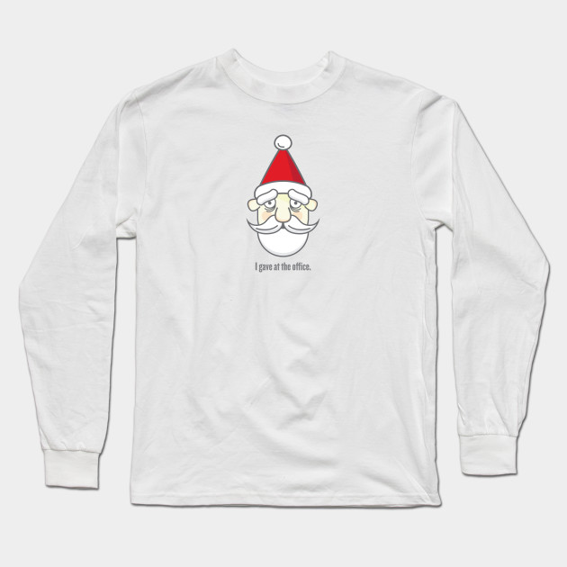 I gave at the office. Long Sleeve T-Shirt