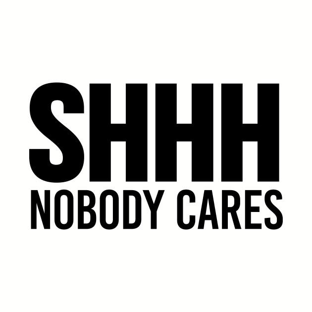 Shhh Nobody Cares