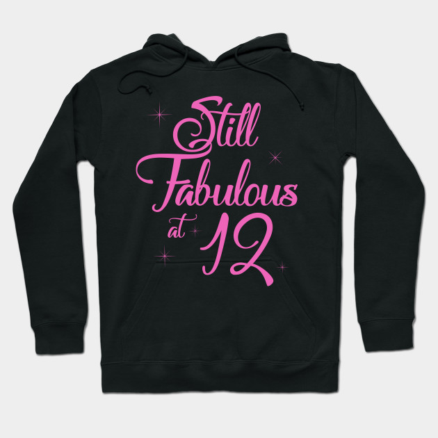 Vintage Still Sexy And Fabulous At 12 Year Old Funny 12th Birthday Gift Hoodie
