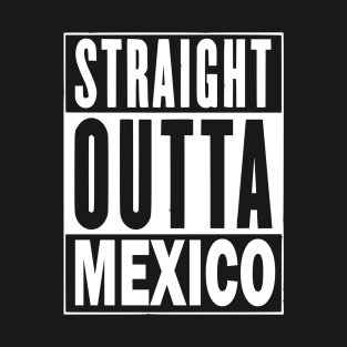 Straight Outta Mexico t-shirts