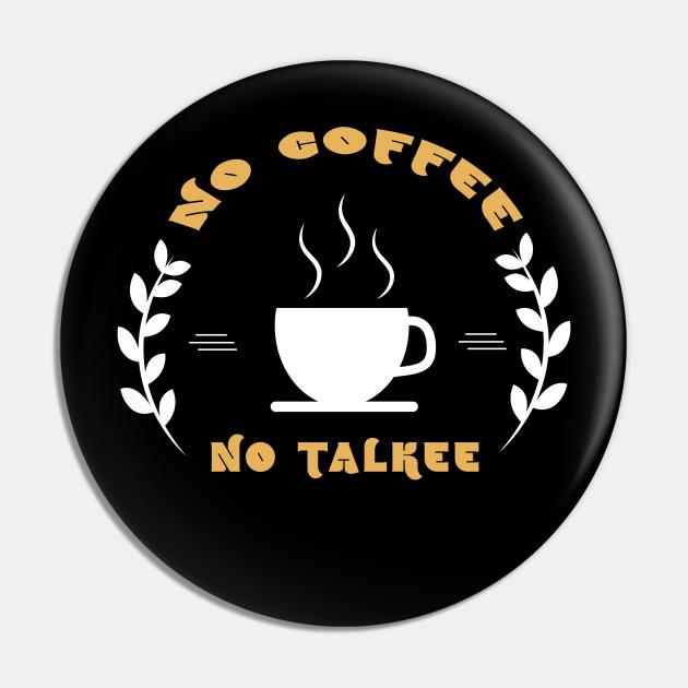 NO COFFEE NO TALKEE