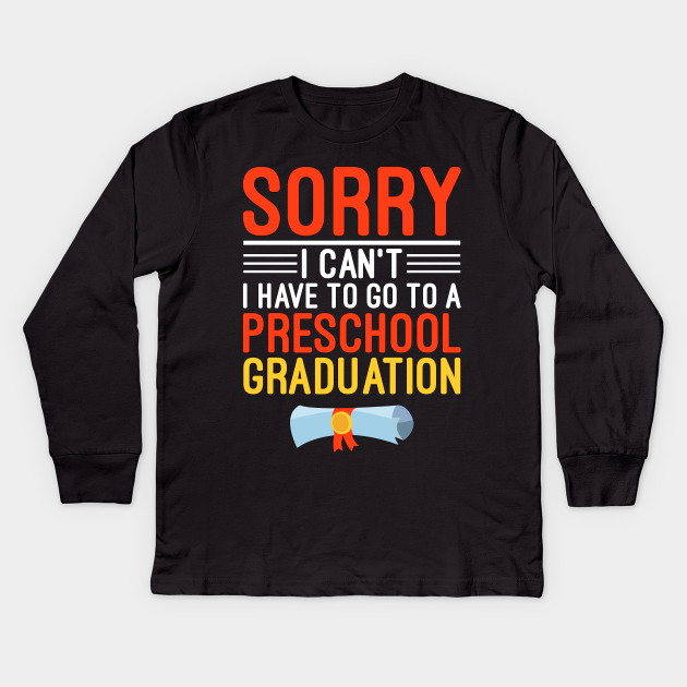Sorry I Can\'t I Have To Go To A Preschool Graduation