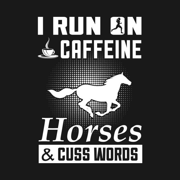 I Run On Caffeine Horses And Cuss Words T Shirt