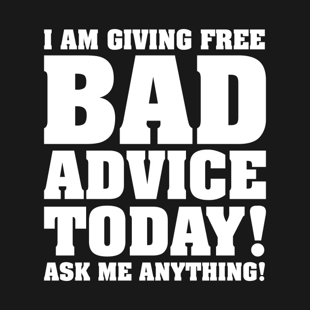 Image result for bad advice""