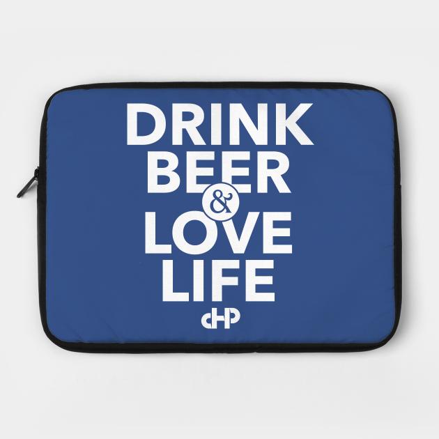 Drink Beer & Love Life