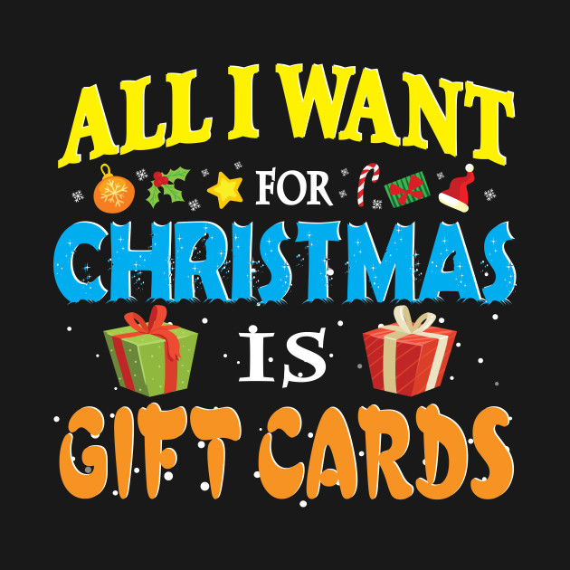 Merry Christmas Gift Card.All I Want For Christmas Is Gift Cards Merry Christmas