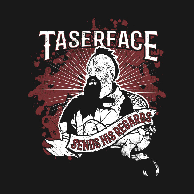 Taserface Sends his Regards