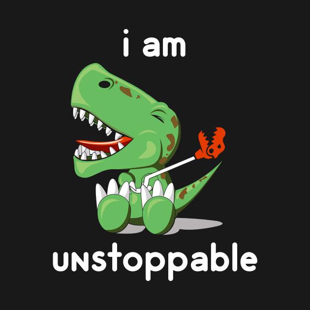 I Am Unstoppable Funny T-Rex Dinosaur T-Shirt