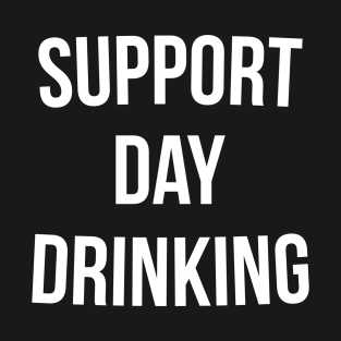 4fadc99e Support Day Drinking T-Shirt Funny Drinking Gift Shirt T-Shirt
