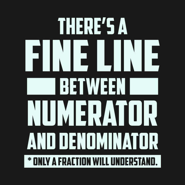 Fine Line Between Numerator and Denominator Fraction