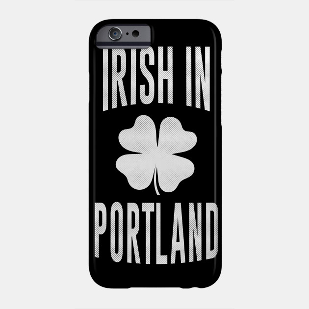 Portland, Oregon - OR Irish St Patrick's Day Phone Case
