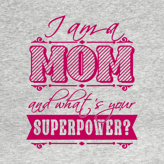 I am a Mom what's your superpower?