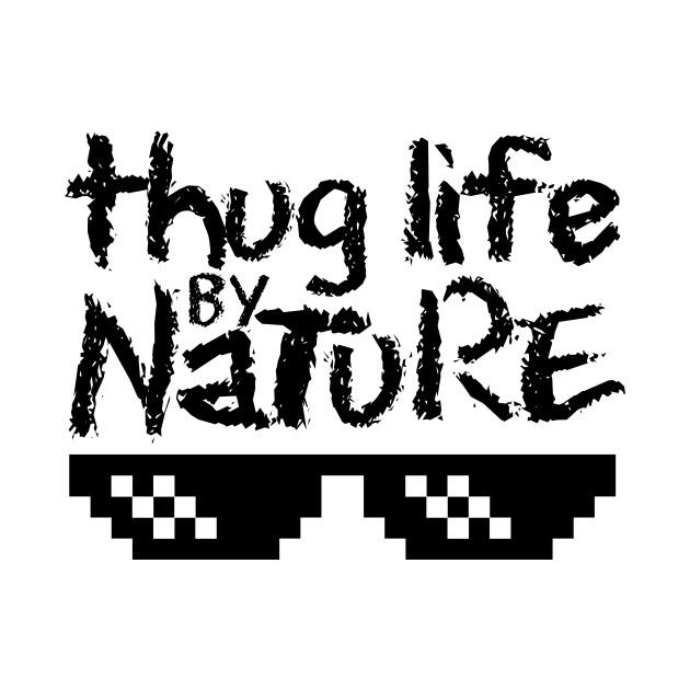 Thug Life By Nature T-Shirt