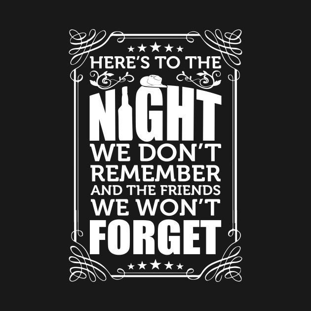 Here's To the Night We Don't Remember Funny T-shirt