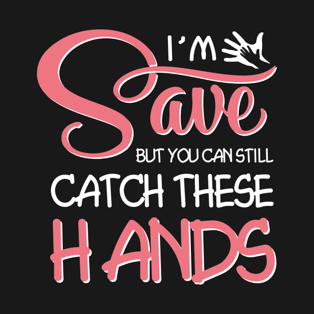 becc49d0407a3 I'm Saved But You Can Still Catch These Hands T-shirt