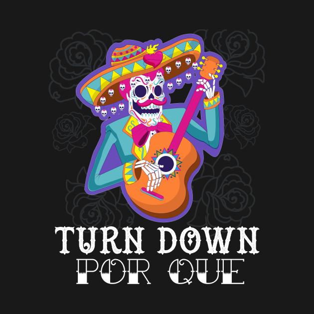 0e19764f Funny Cinco De Mayo Turn Down Porque Skeleton Gift Shirt - Cinco De ...