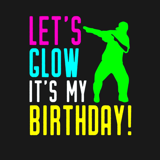 Lets Glow Party Its My Birthday Gift Dabbing Shirt