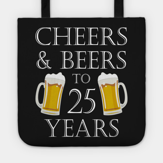 Cheers and Beers to 25Years – 25th Birthday Gift Tote