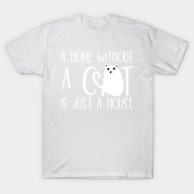 A home without a cat is just a house T-Shirt-TOZ