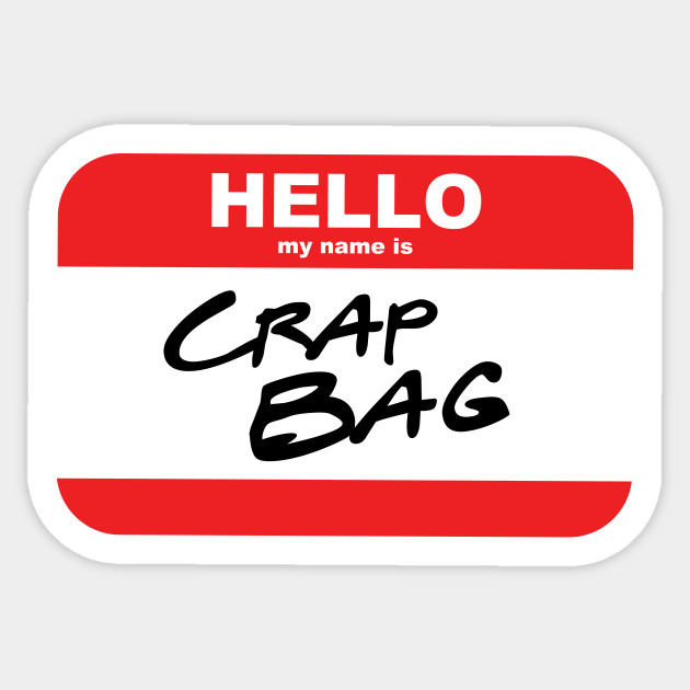 Hello My Name Is Crap Bag Friends Name Tag Mike Hannigan Quote