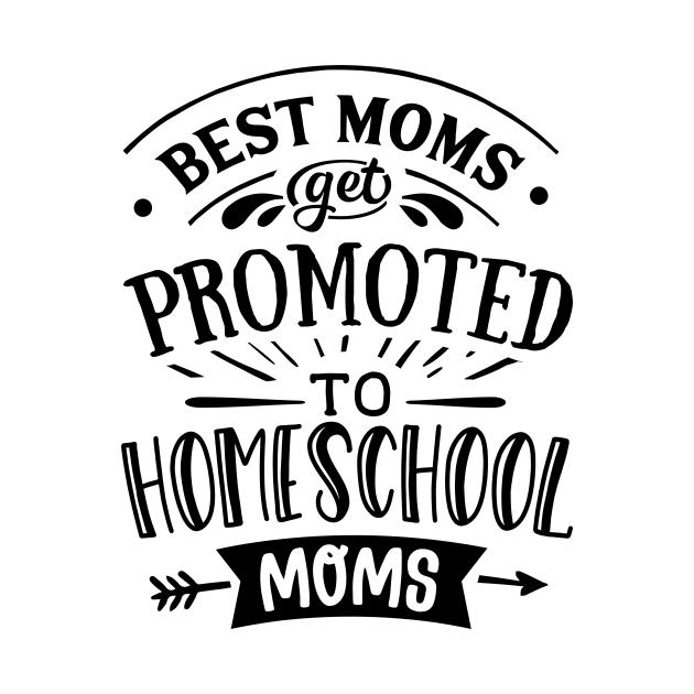 Best Moms Get Promoted to Homeschool Moms
