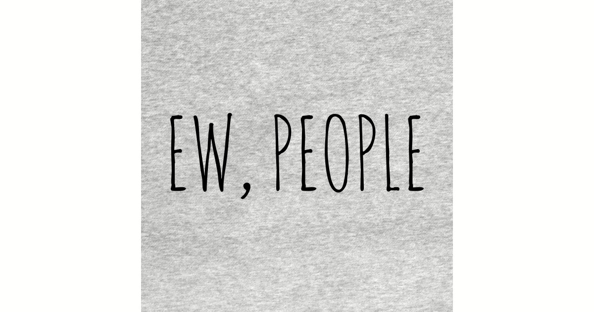 Ew, People Hipster Funny T-shirt