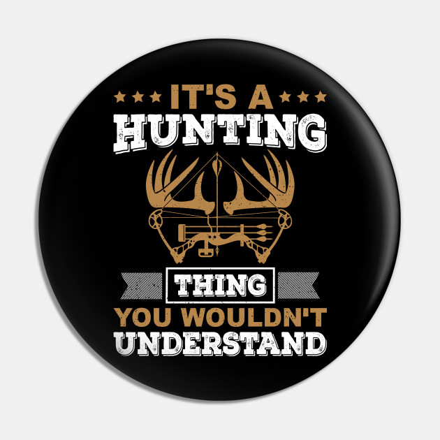 IT'S HUNTING THING YOU WOULDN'T UNDERSTAND