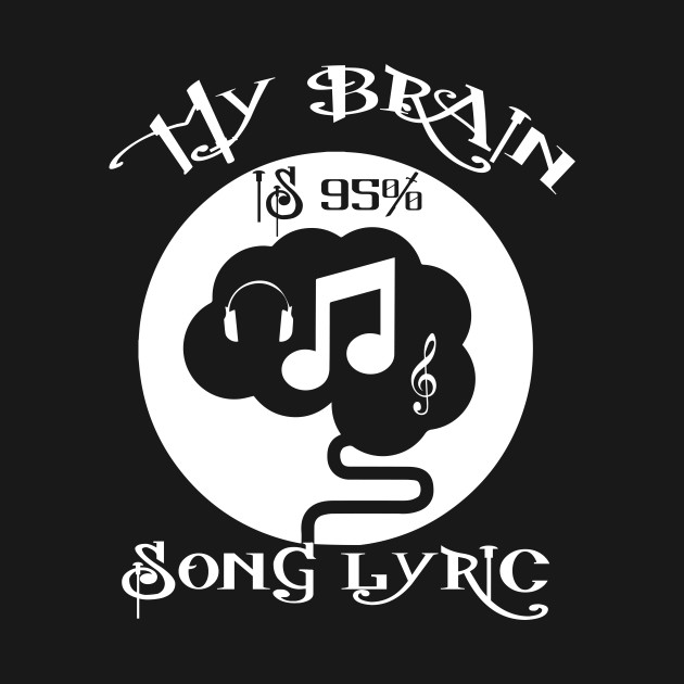 ... My Brain is 95% Song Lyrics Funny Teen T-shirt Music Lover