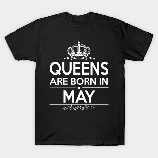 a63de1d03 Queens are born in may - Queens Are Born In May - T-Shirt | TeePublic