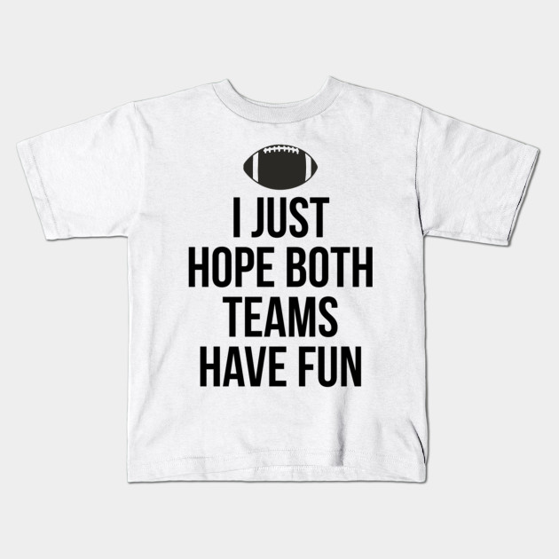 98c7e9f4c2 I Just Hope Both Teams Have Fun T Shirts for Men,Women,Kids Kids T-Shirt