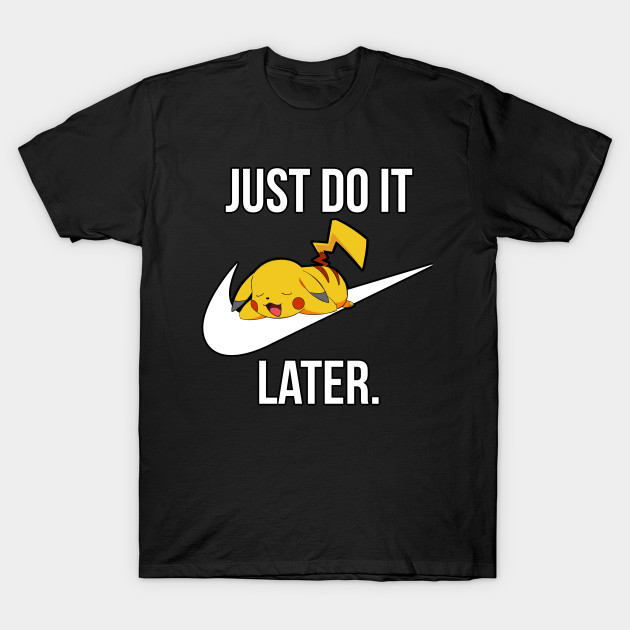 5a231a7b Just Do It Later - Just Do It Later - T-Shirt | TeePublic
