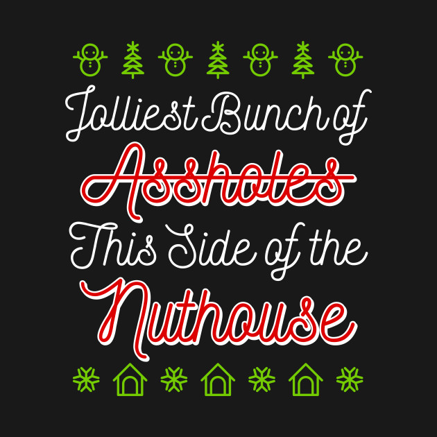 Jolliest Bunch of Assholes This Side Of The Nuthouse - Eddie Christmas Vacation - T-Shirt ...
