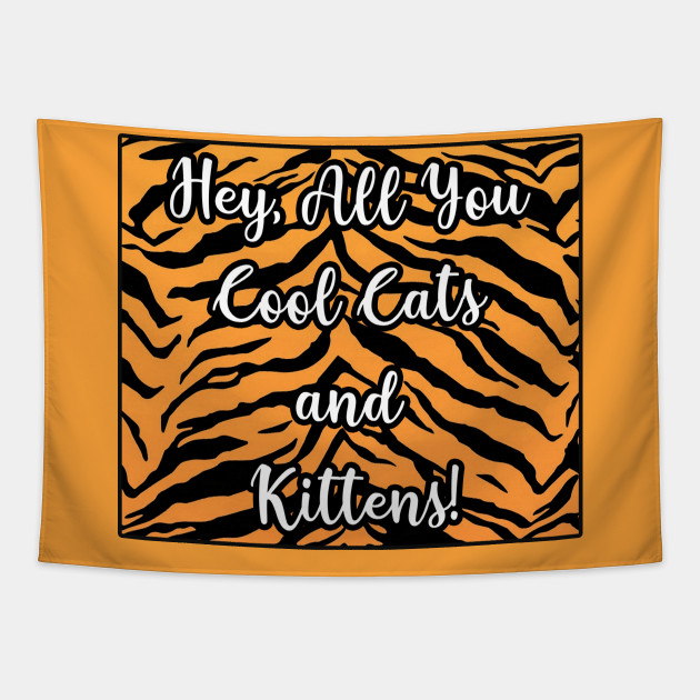 Hey All You Cool Cats And Kittens Tiger Meme Tapestry Teepublic