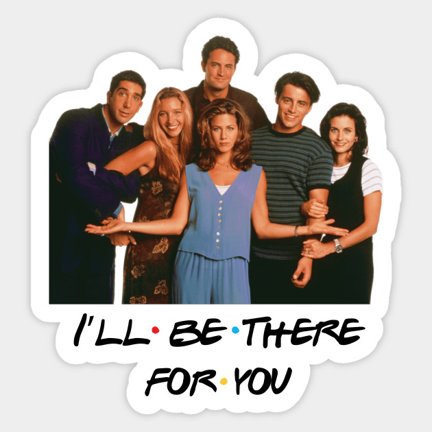 8a410df7e6693 Friends I'll Be There For You