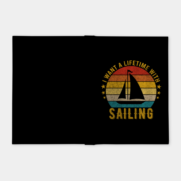 I want a Lifetime with Sailing - Funny Awesome Design Gift